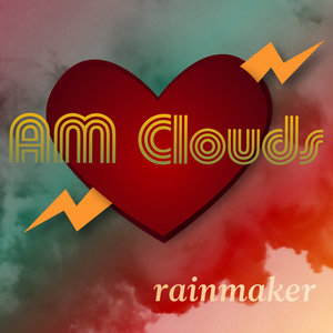AM Clouds: Rainmaker (Self Released)
