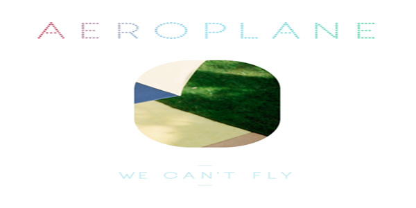 New Aeroplane Single - We Can't Fly