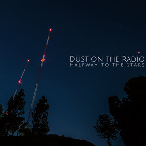 Dust On The Radio: Halfway To The Stars (Self-Released)