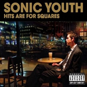 Sonic Youth - Hits Are For Squares (Starbucks Entertainment)