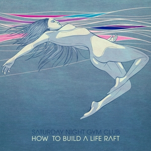 Saturday Night Gym Club - How To Build A Life Raft (Music Cuisine)