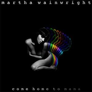 Martha Wainwright - Come Home To Mama (V2)